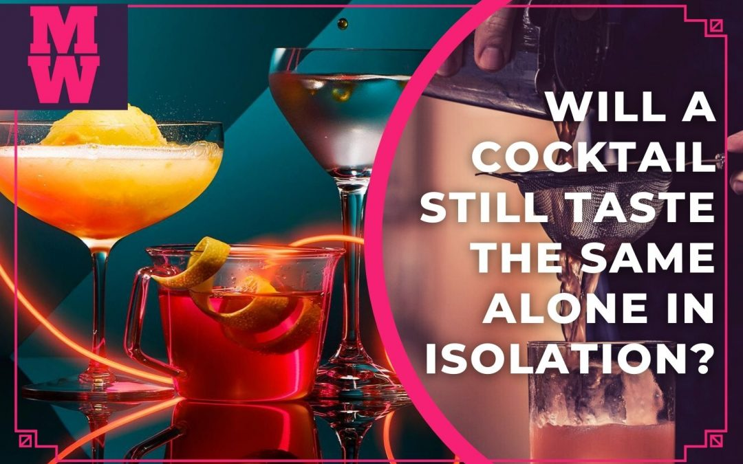 Will a cocktail still taste the same alone in isolation?