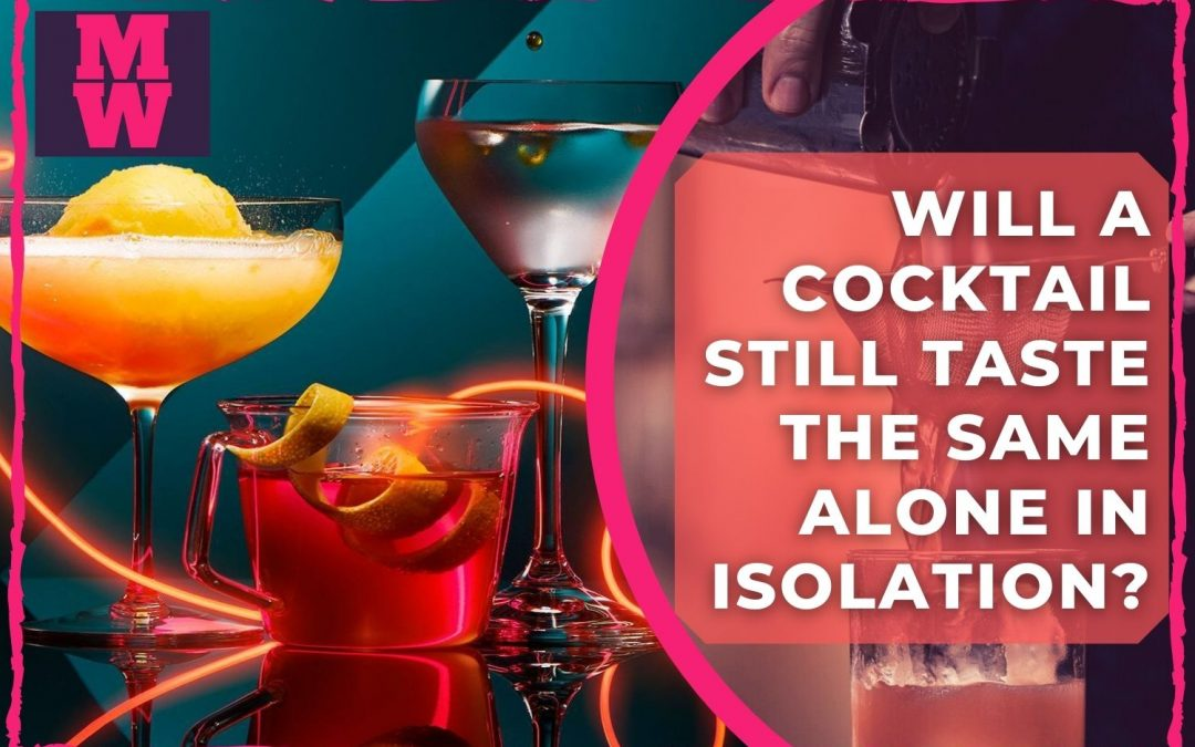 Will a cocktail still taste the same alone in isolation - London cocktail