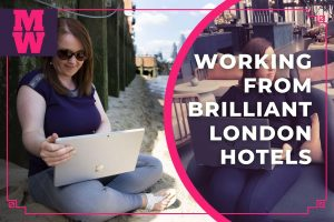 Working from brilliant London hotels and coworking spaces as a digital nomad - remote work