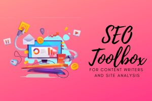 SEO Toolbox For Content Writers And Site Analysis