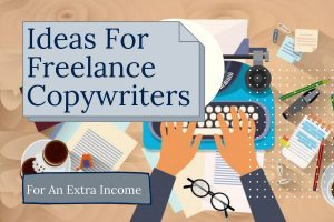 Ideas For Freelance Copywriters For An Extra Income