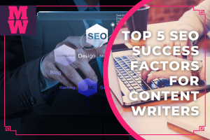Top 5 SEO Success Factors for Content Writers - Best 5 SEO Copywriting Success Factors Every Content Writer Needs To Rank