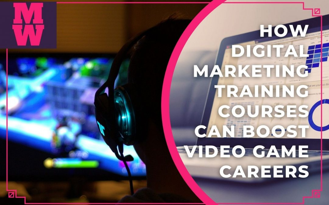 How Digital Marketing Training Courses can Boost Video Game Careers