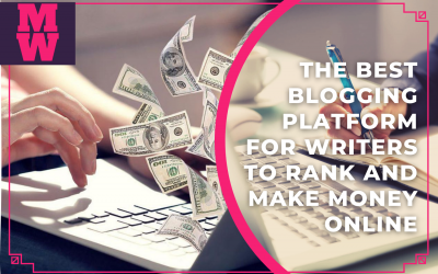 The best Blogging Platform for Writers to Rank and Make Money Online