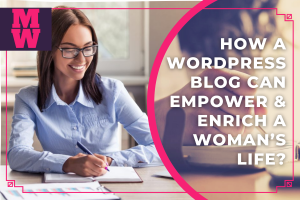 How a WordPress Blog Can Empower & Enrich a Woman's Life